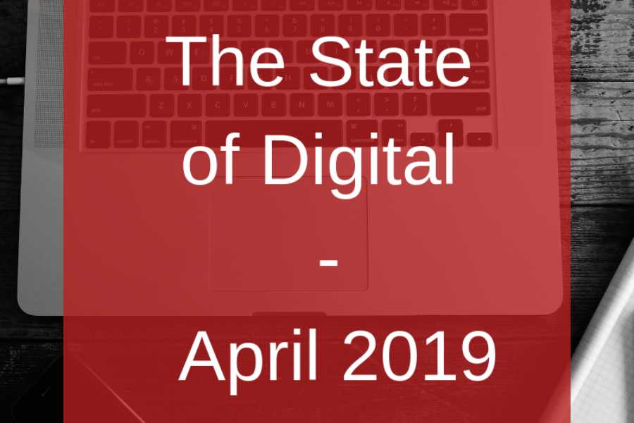 The State of Digital – April 2019
